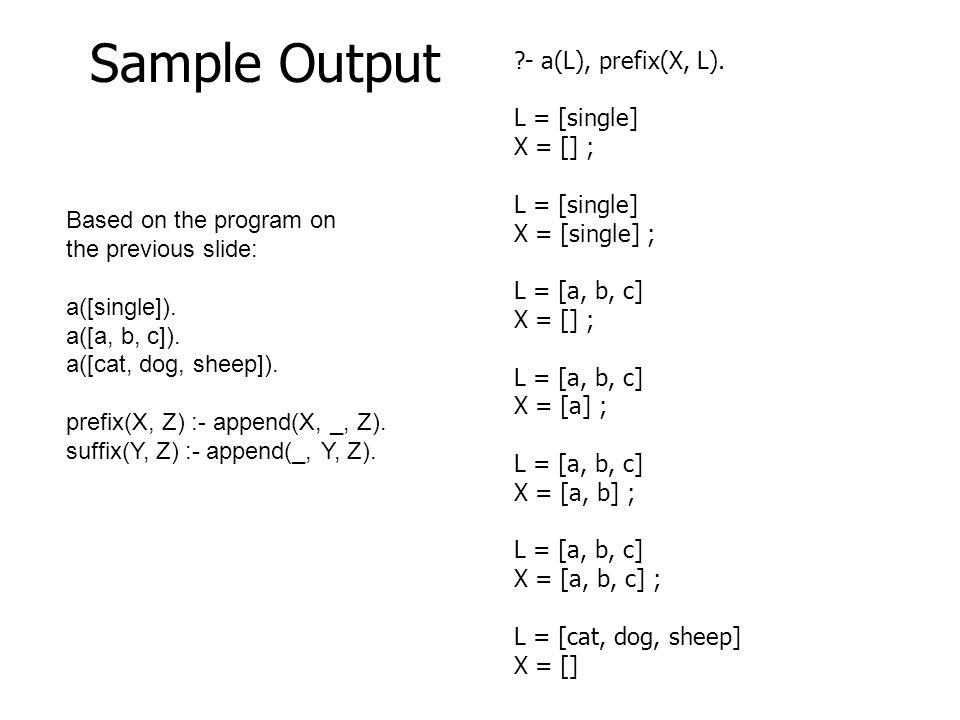 Sample Output - a(L), prefix(X, L). L = [single] X = [] ;